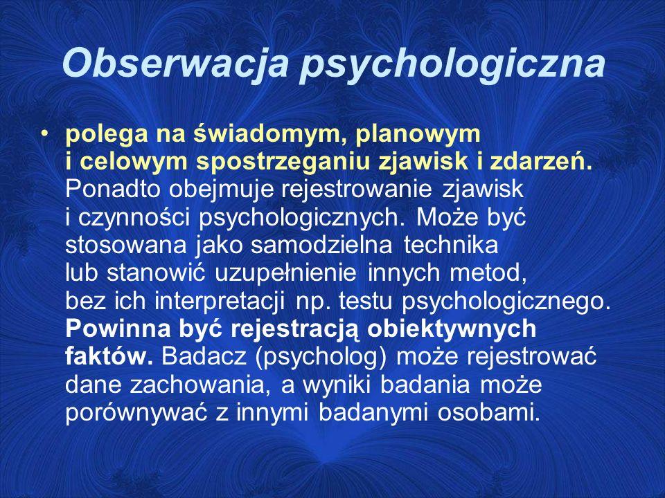 Obserwacja psychologiczna polega na świadomym, planowym i celowym spostrzeganiu zjawisk i zdarzeń.