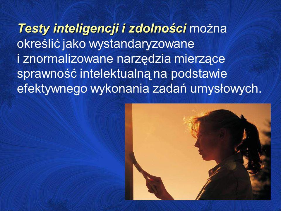 Testy inteligencji i zdolności Testy inteligencji i zdolności można określić jako wystandaryzowane i znormalizowane narzędzia mierzące sprawność intel