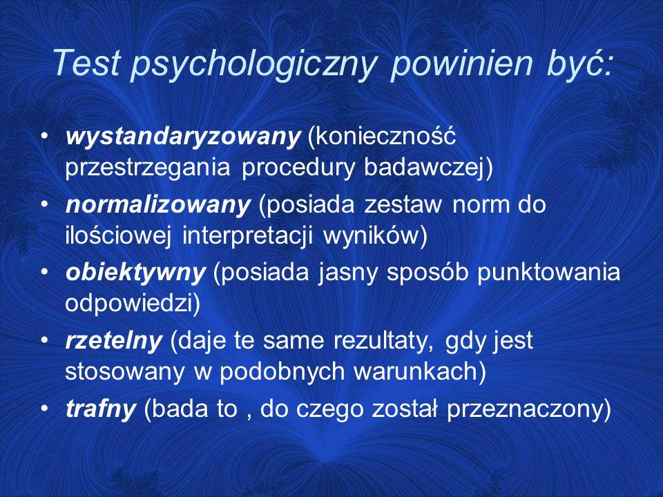 Test psychologiczny powinien być: wystandaryzowany (konieczność przestrzegania procedury badawczej) normalizowany (posiada zestaw norm do ilościowej i