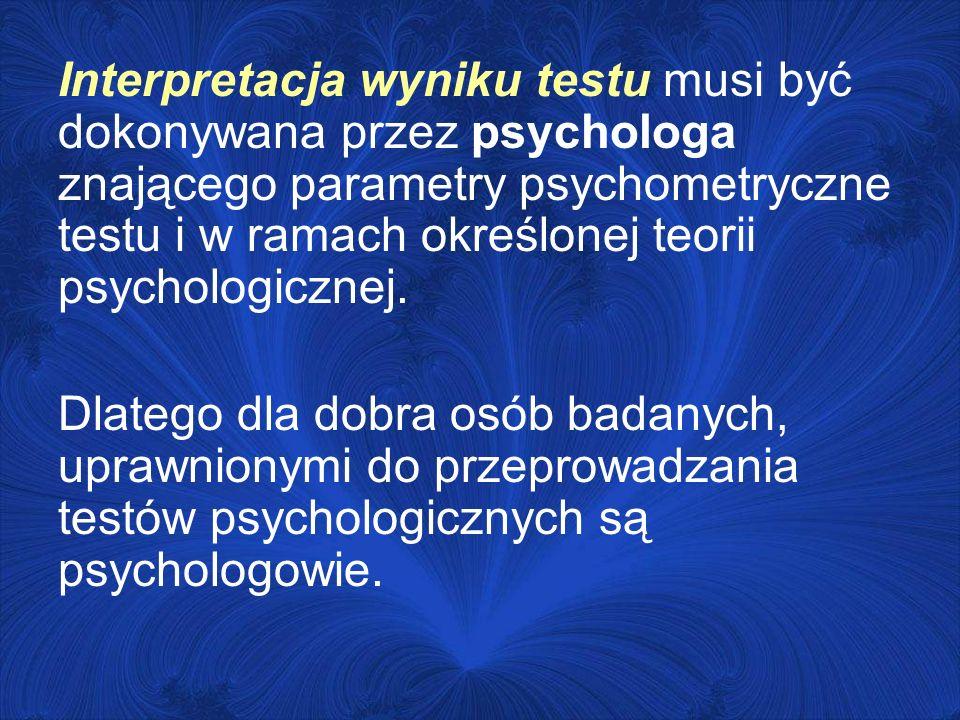 Interpretacja wyniku testu musi być dokonywana przez psychologa znającego parametry psychometryczne testu i w ramach określonej teorii psychologicznej