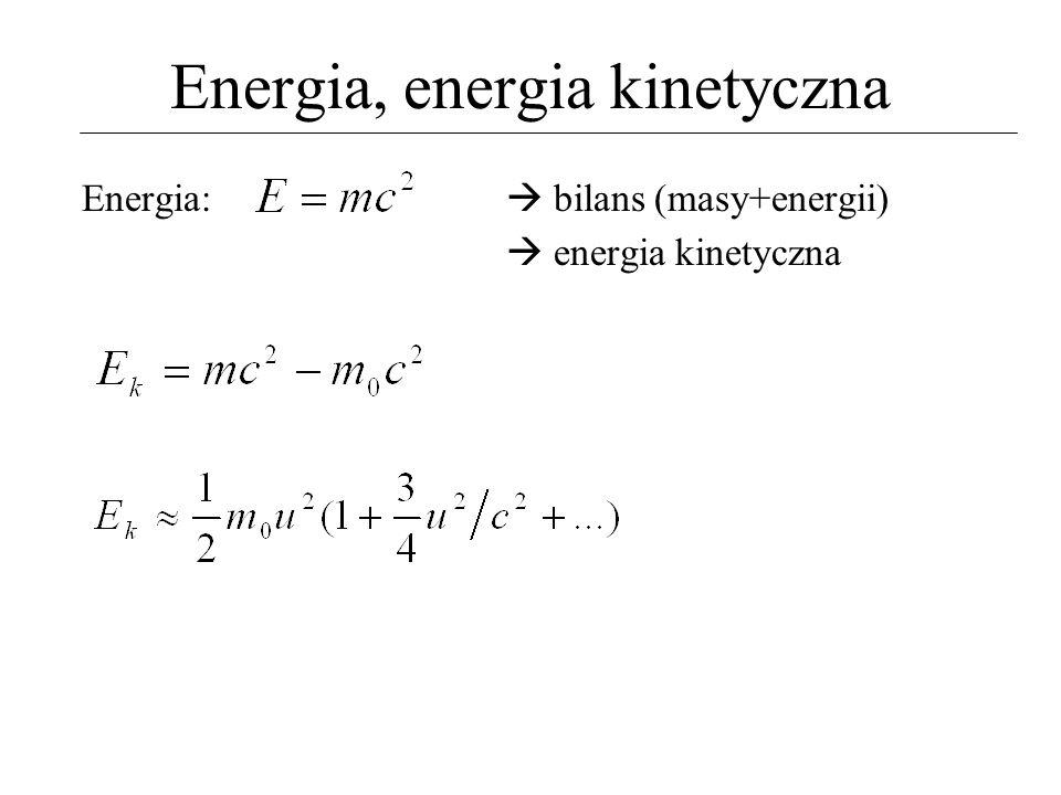 Energia, energia kinetyczna Energia: bilans (masy+energii) energia kinetyczna