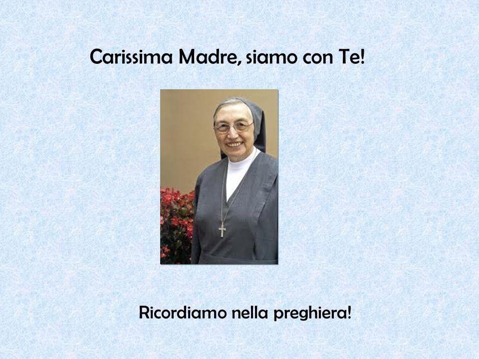 Carissima Madre, siamo con Te! Ricordiamo nella preghiera!