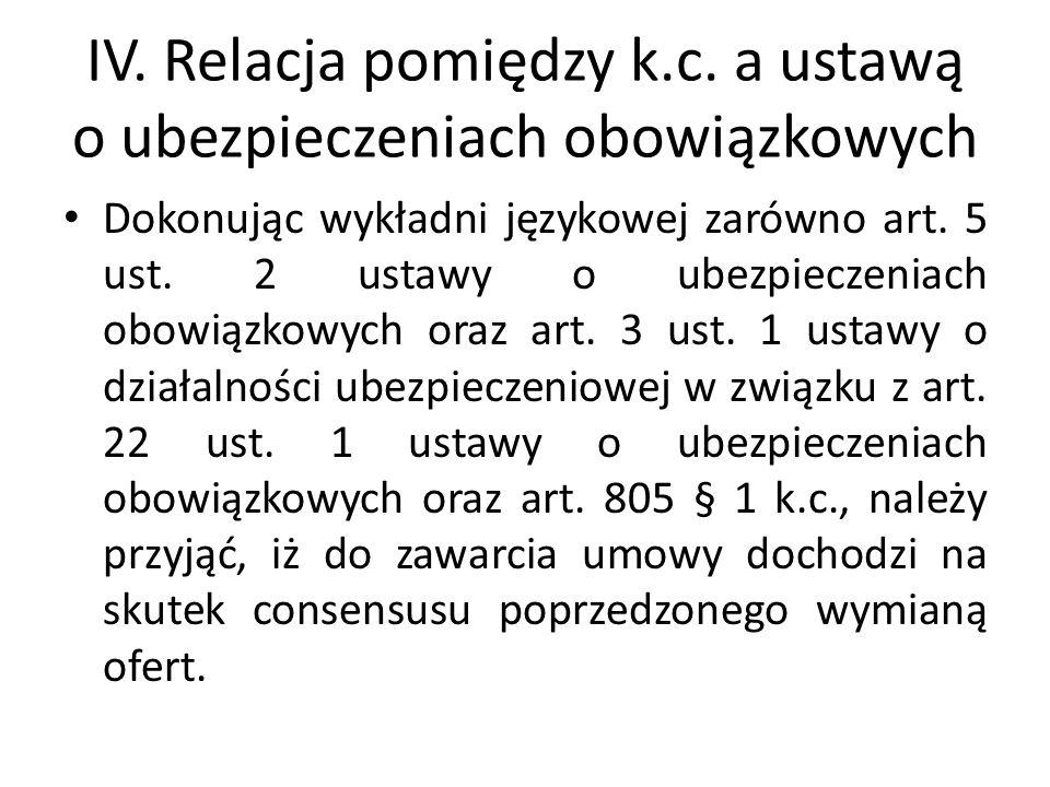 IV. Relacja pomiędzy k.c. a ustawą o ubezpieczeniach obowiązkowych Dokonując wykładni językowej zarówno art. 5 ust. 2 ustawy o ubezpieczeniach obowiąz