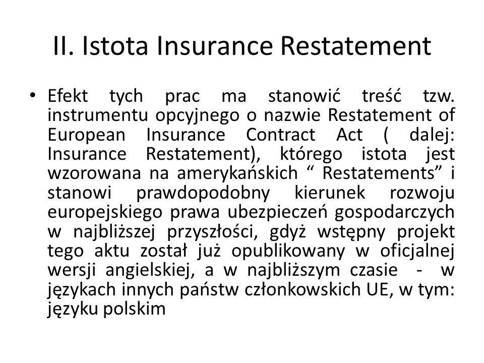 II. Istota Insurance Restatement Efekt tych prac ma stanowić treść tzw. instrumentu opcyjnego o nazwie Restatement of European Insurance Contract Act