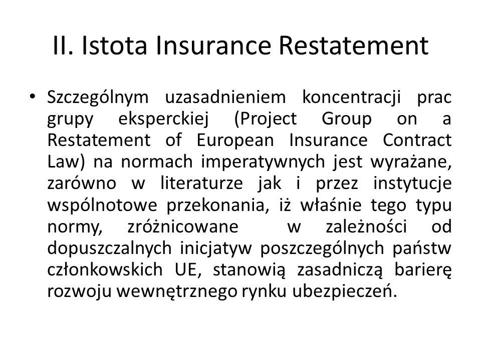II. Istota Insurance Restatement Szczególnym uzasadnieniem koncentracji prac grupy eksperckiej (Project Group on a Restatement of European Insurance C