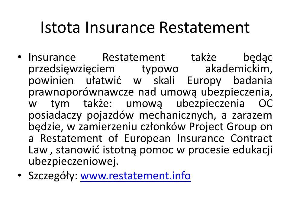 Istota Insurance Restatement Insurance Restatement także będąc przedsięwzięciem typowo akademickim, powinien ułatwić w skali Europy badania prawnoporó