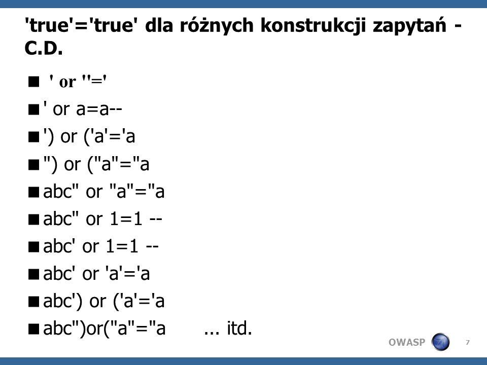 OWASP 8 OR 1=1 - zamienniki OR 2=2 OR 1 OR TRUE OR tekst = concat( tek , st ) OR tekst = tekst OR tekst IN ( tekst ) OR tekst like teks% OR 2 > 1