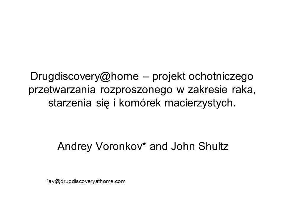 Drugdiscovery@home – projekt ochotniczego przetwarzania rozproszonego w zakresie raka, starzenia się i komórek macierzystych. Andrey Voronkov* and Joh