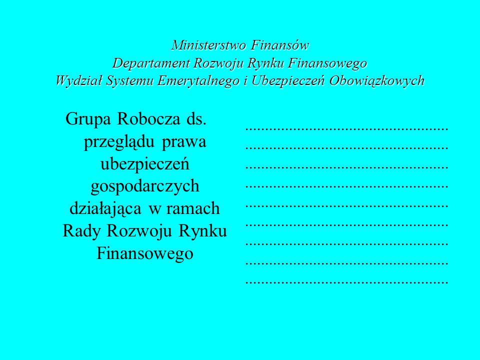 Ministerstwo Finansów Departament Rozwoju Rynku Finansowego Wydział Systemu Emerytalnego i Ubezpieczeń Obowiązkowych Grupa Robocza ds. przeglądu prawa