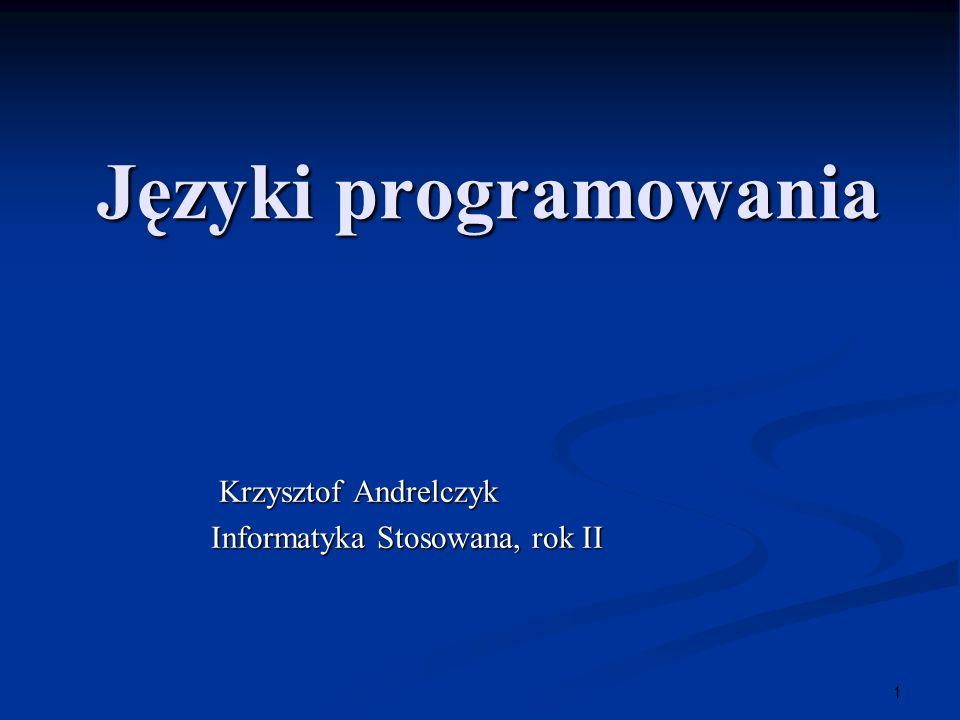 1 Języki programowania Krzysztof Andrelczyk Krzysztof Andrelczyk Informatyka Stosowana, rok II Informatyka Stosowana, rok II