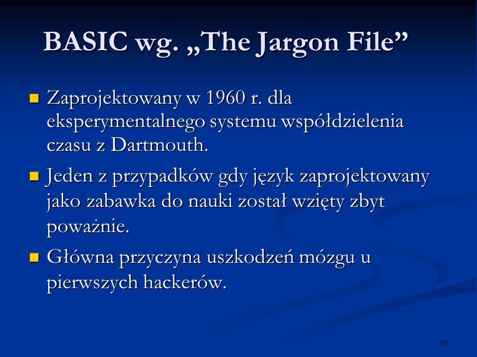 10 BASIC wg. The Jargon File Zaprojektowany w 1960 r. dla eksperymentalnego systemu współdzielenia czasu z Dartmouth. Zaprojektowany w 1960 r. dla eks