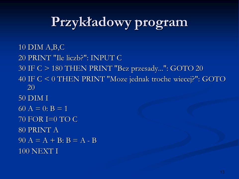 13 Przykładowy program 10 DIM A,B,C 20 PRINT