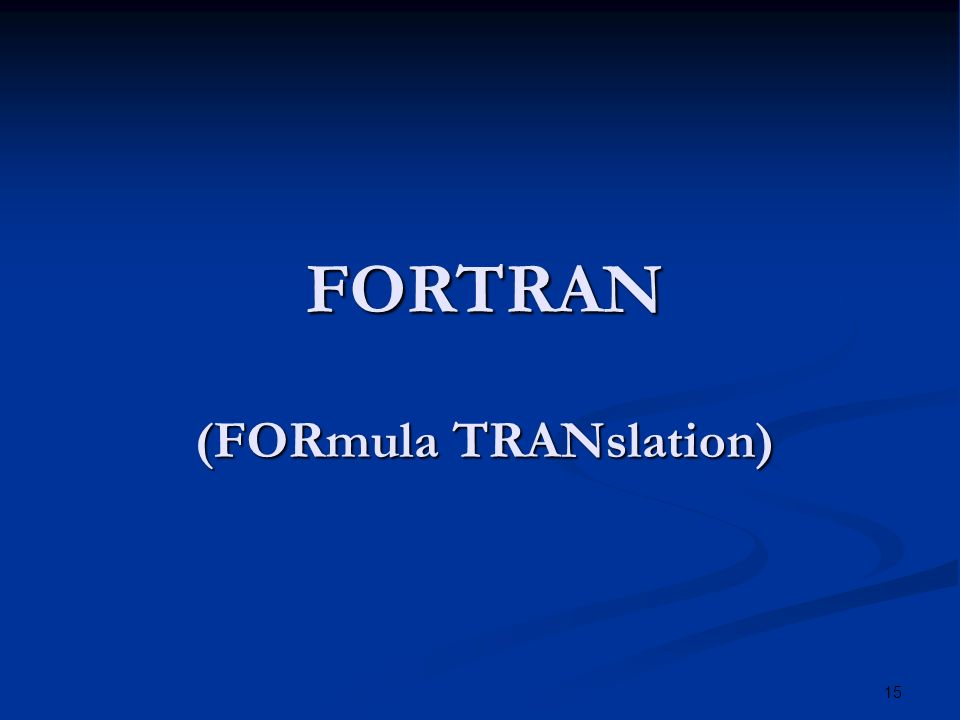 15 FORTRAN (FORmula TRANslation)
