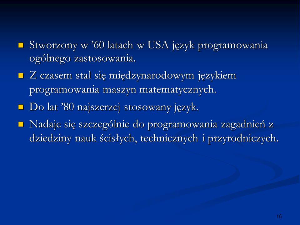 16 Stworzony w 60 latach w USA język programowania ogólnego zastosowania. Stworzony w 60 latach w USA język programowania ogólnego zastosowania. Z cza
