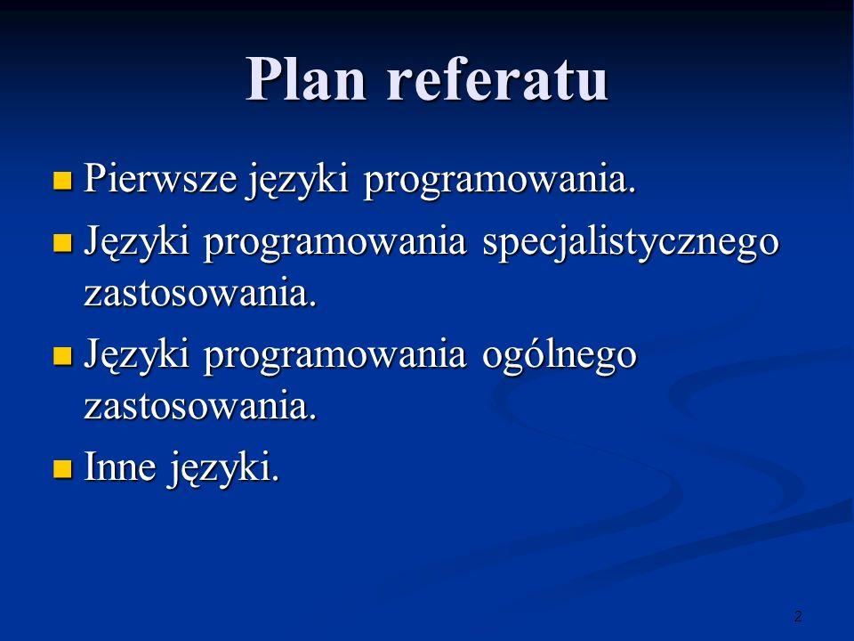 2 Plan referatu Pierwsze języki programowania. Pierwsze języki programowania. Języki programowania specjalistycznego zastosowania. Języki programowani