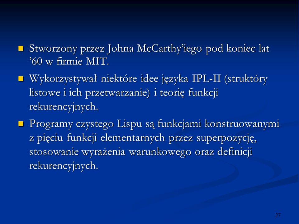 27 Stworzony przez Johna McCarthyiego pod koniec lat 60 w firmie MIT. Stworzony przez Johna McCarthyiego pod koniec lat 60 w firmie MIT. Wykorzystywał