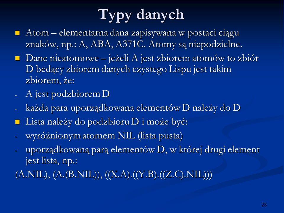 28 Typy danych Atom – elementarna dana zapisywana w postaci ciągu znaków, np.: A, ABA, A371C. Atomy są niepodzielne. Atom – elementarna dana zapisywan