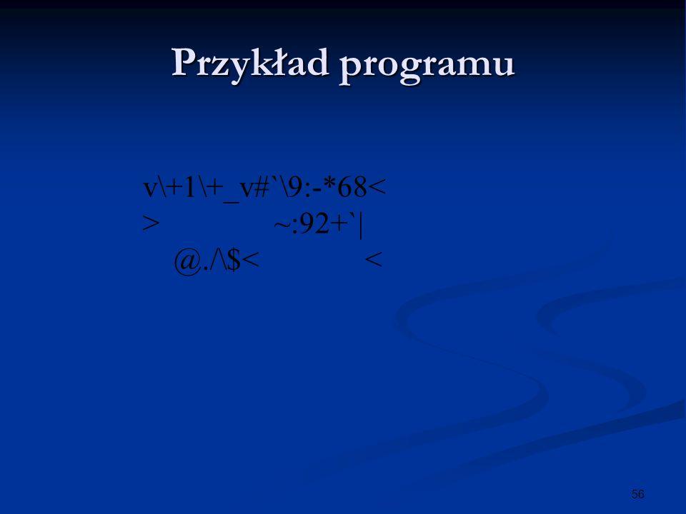 56 Przykład programu v\+1\+_v#`\9:-*68< > ~:92+`| @./\$< <
