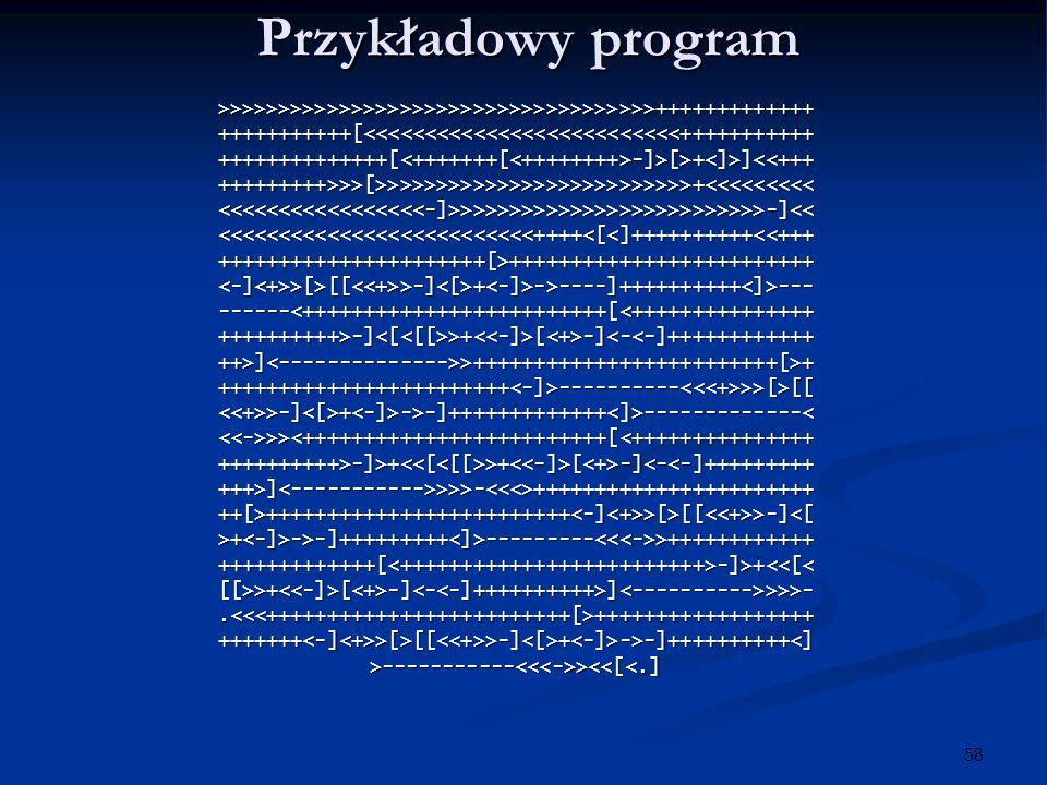 58 Przykładowy program >>>>>>>>>>>>>>>>>>>>>>>>>>>>>>>>>>>>++++++++++++++++++++++++[<<<<<<<<<<<<<<<<<<<<<<<<<<+++++++++++++++++++++++++[<+++++++[<++++