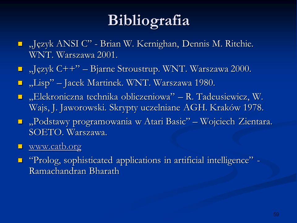 59 Bibliografia Język ANSI C - Brian W. Kernighan, Dennis M. Ritchie. WNT. Warszawa 2001. Język ANSI C - Brian W. Kernighan, Dennis M. Ritchie. WNT. W