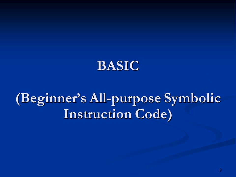 9 BASIC (Beginners All-purpose Symbolic Instruction Code)