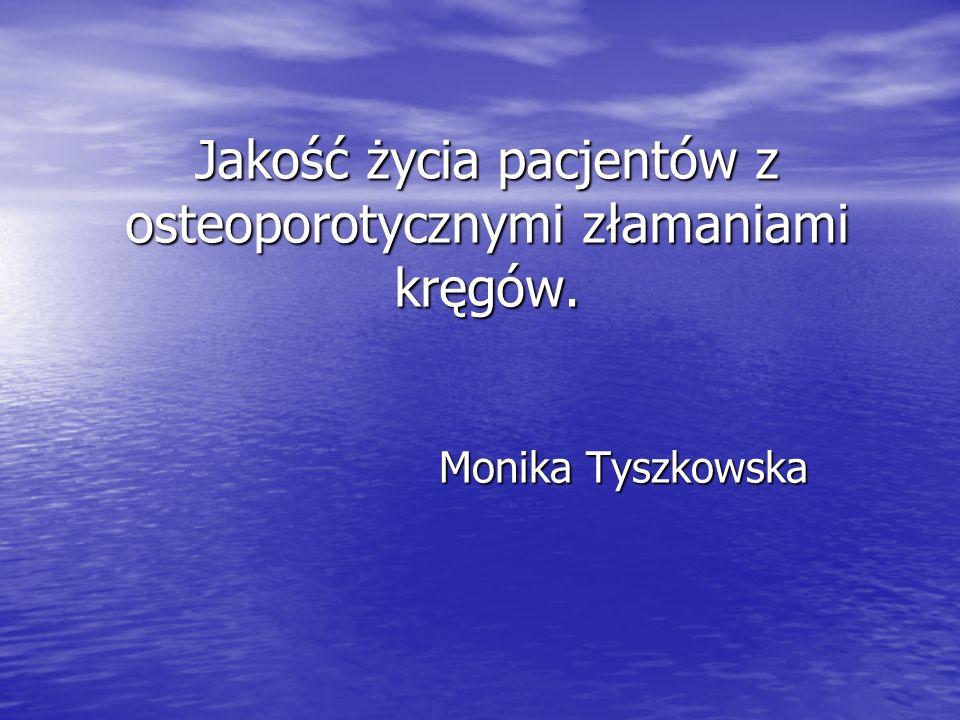 Jakość życia pacjentów z osteoporotycznymi złamaniami kręgów. Monika Tyszkowska