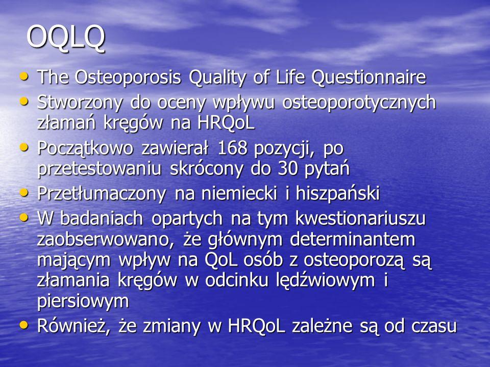 OQLQ The Osteoporosis Quality of Life Questionnaire The Osteoporosis Quality of Life Questionnaire Stworzony do oceny wpływu osteoporotycznych złamań