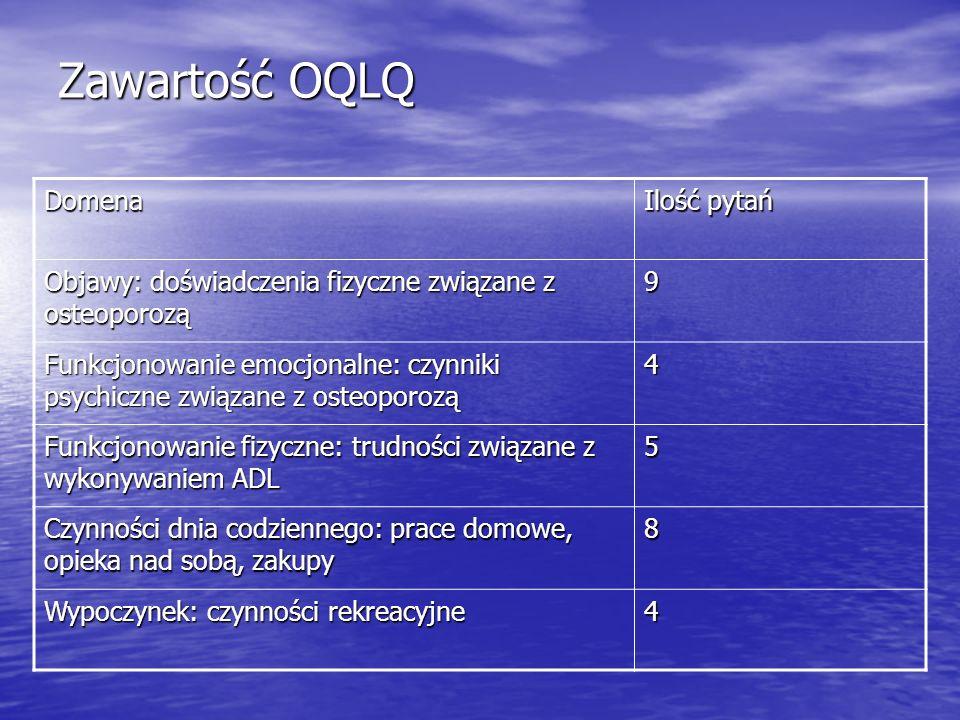 Zawartość OQLQ Domena Ilość pytań Objawy: doświadczenia fizyczne związane z osteoporozą 9 Funkcjonowanie emocjonalne: czynniki psychiczne związane z o