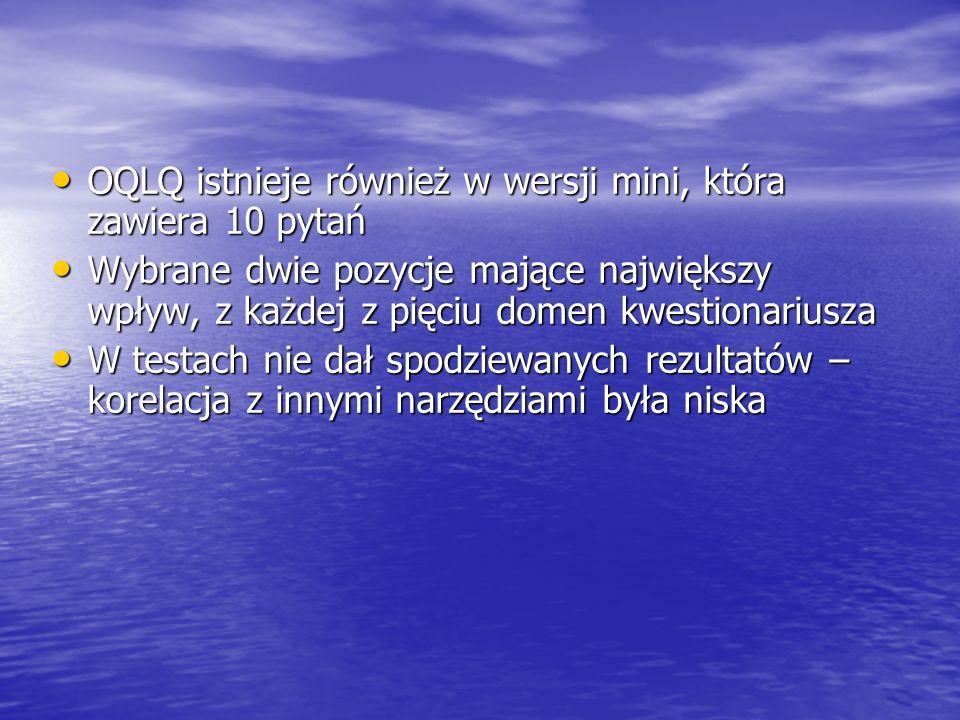 OQLQ istnieje również w wersji mini, która zawiera 10 pytań OQLQ istnieje również w wersji mini, która zawiera 10 pytań Wybrane dwie pozycje mające na