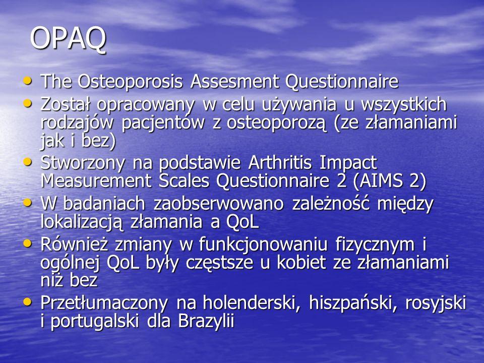 OPAQ The Osteoporosis Assesment Questionnaire The Osteoporosis Assesment Questionnaire Został opracowany w celu używania u wszystkich rodzajów pacjent