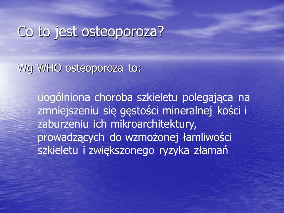 Kryteria diagnostyczne osteoporozy wg WHO Stan kości Obniżenie BMD pacjenta względem średniej szczytowej BMD Norma 1 SD 1 SD Osteopenia > 1 SD ale 2,5 SD Osteoporoza > 2,5 SD Ciężka osteoporoza > 2,5 SD i złamanie/a osteoporotyczne
