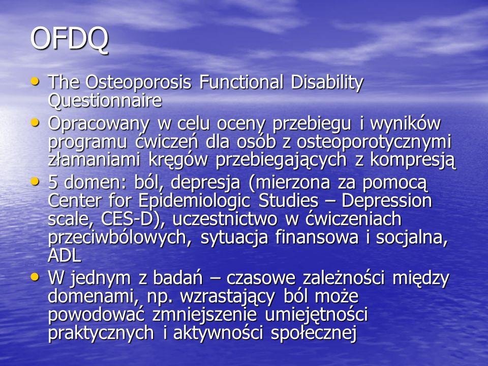 OFDQ The Osteoporosis Functional Disability Questionnaire The Osteoporosis Functional Disability Questionnaire Opracowany w celu oceny przebiegu i wyn