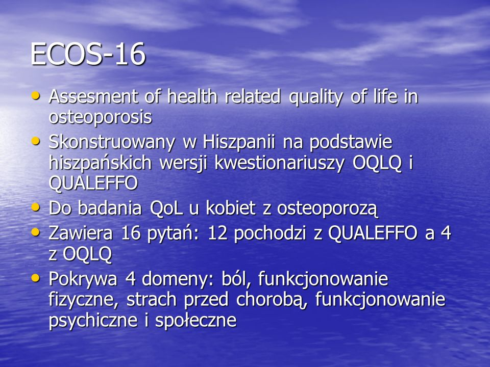 ECOS-16 Assesment of health related quality of life in osteoporosis Assesment of health related quality of life in osteoporosis Skonstruowany w Hiszpa