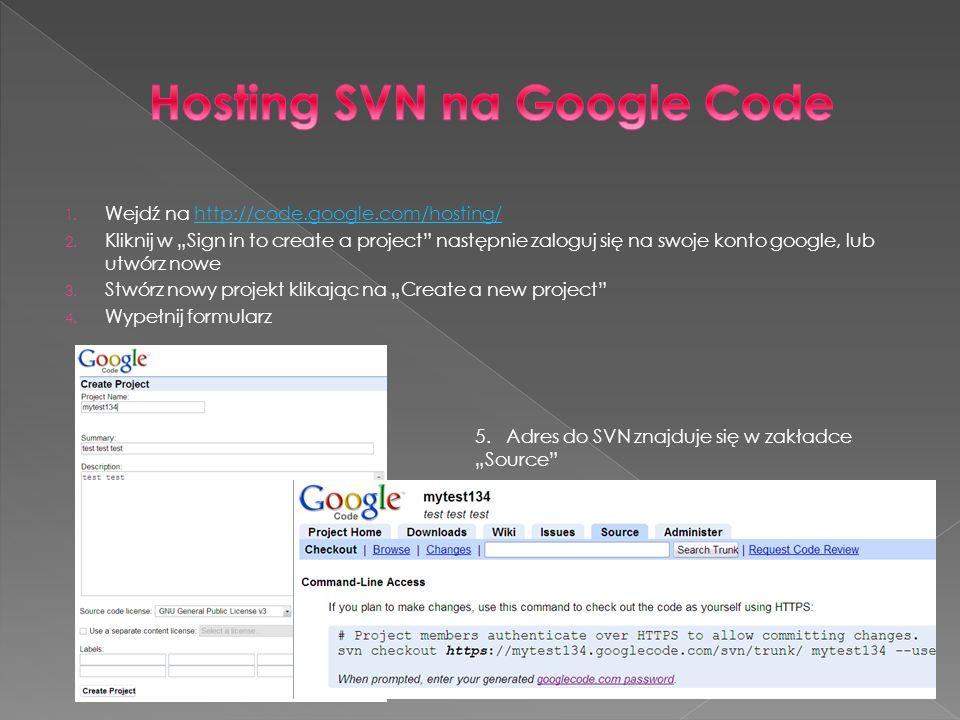 1. Wejdź na http://code.google.com/hosting/http://code.google.com/hosting/ 2. Kliknij w Sign in to create a project następnie zaloguj się na swoje kon