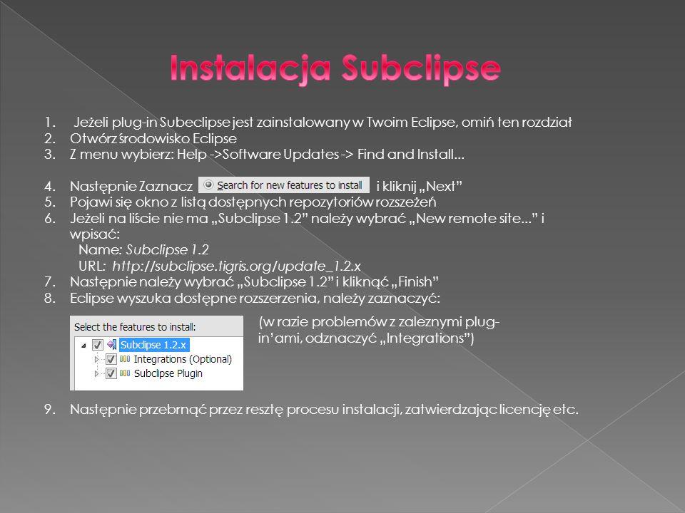1. Jeżeli plug-in Subeclipse jest zainstalowany w Twoim Eclipse, omiń ten rozdział 2.Otwórz środowisko Eclipse 3.Z menu wybierz: Help ->Software Updat