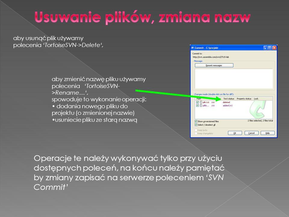 aby zmienić nazwę pliku używamy polecenia TortoiseSVN- >Rename…, spowoduje to wykonanie operacji: dodania nowego pliku do projektu (o zmienionej nazwi