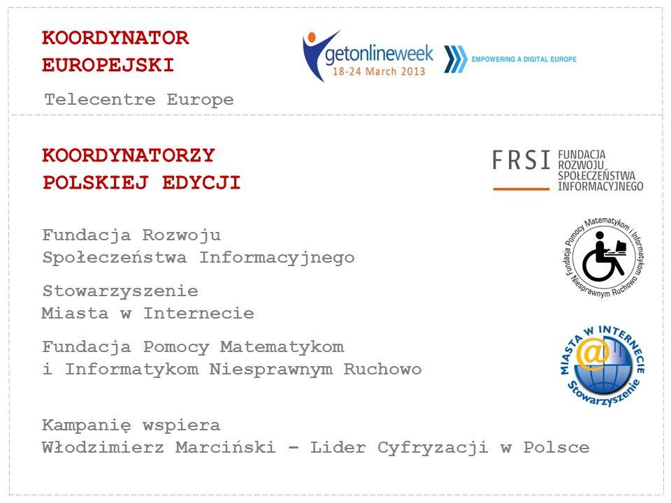 KOORDYNATOR EUROPEJSKI KOORDYNATORZY POLSKIEJ EDYCJI Fundacja Rozwoju Społeczeństwa Informacyjnego Stowarzyszenie Miasta w Internecie Fundacja Pomocy