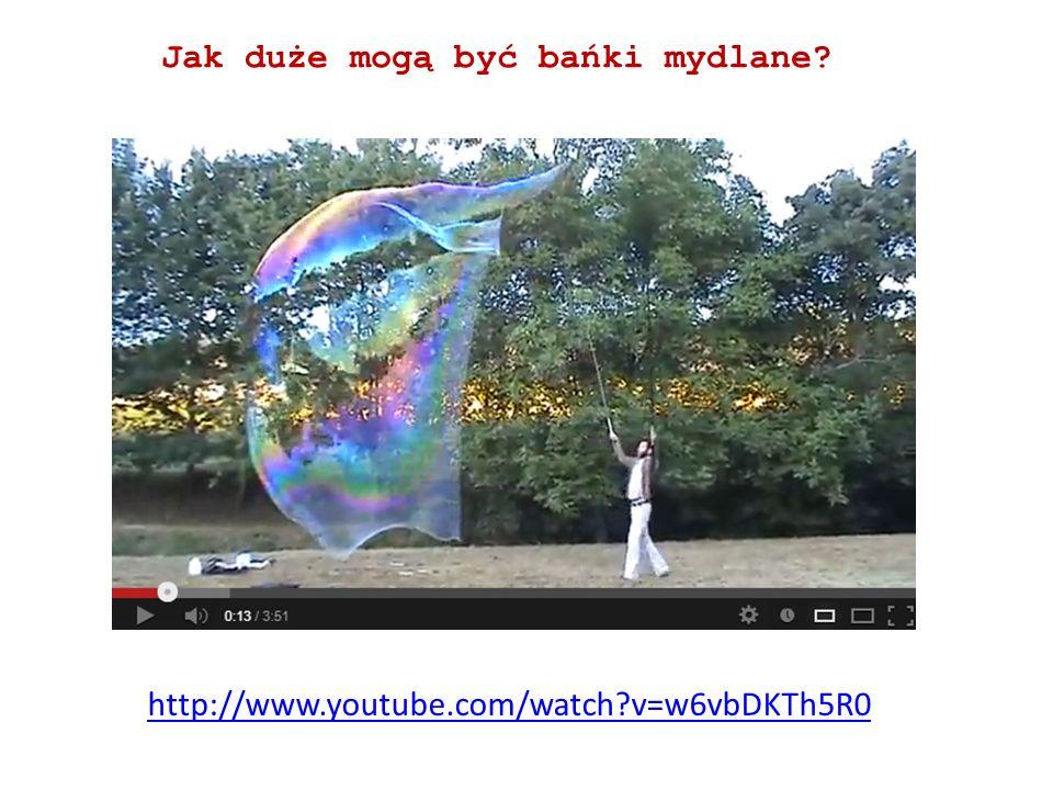 Jak duże mogą być bańki mydlane? http://www.youtube.com/watch?v=w6vbDKTh5R0