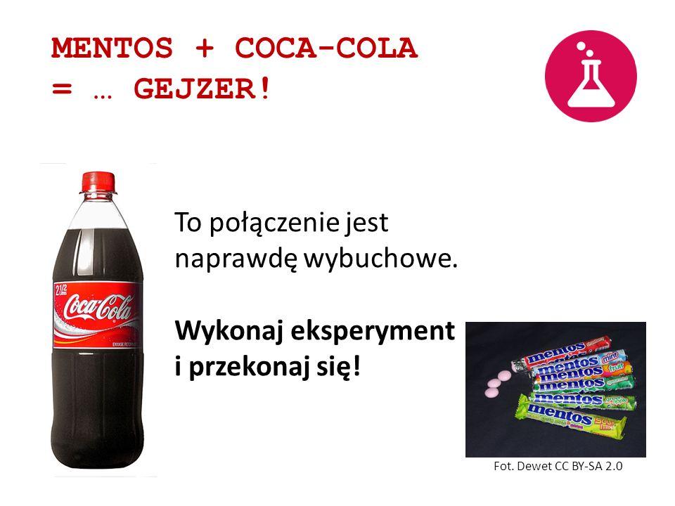 MENTOS + COCA-COLA = … GEJZER! Fot. Dewet CC BY-SA 2.0 To połączenie jest naprawdę wybuchowe. Wykonaj eksperyment i przekonaj się!