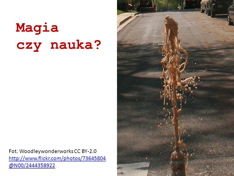Fot. Woodleywonderworks CC BY-2.0 http://www.flickr.com/photos/73645804 @N00/2444358922 Magia czy nauka?