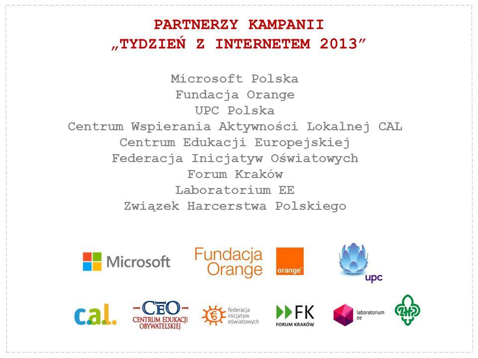 PARTNERZY KAMPANII TYDZIEŃ Z INTERNETEM 2013 Microsoft Polska Fundacja Orange UPC Polska Centrum Wspierania Aktywności Lokalnej CAL Centrum Edukacji E