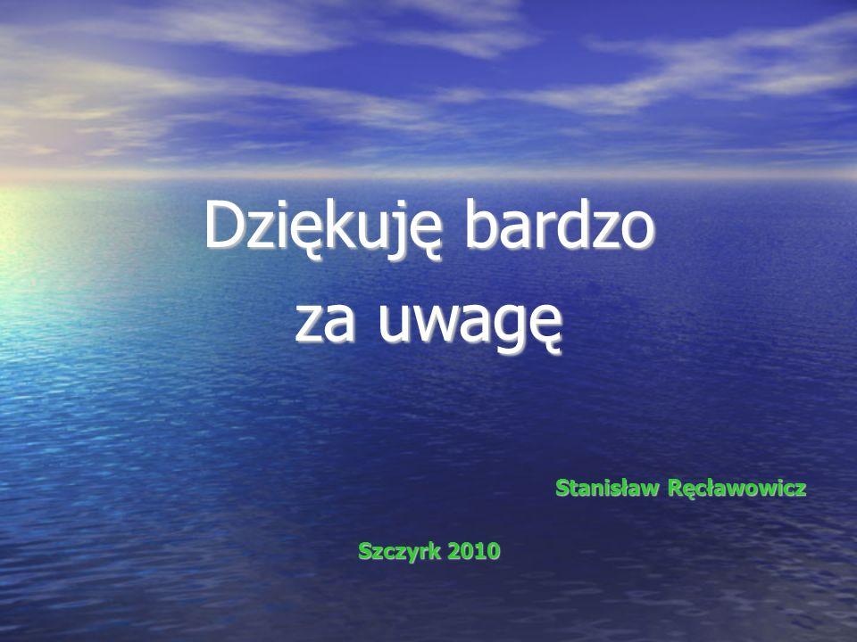 Dziękuję bardzo za uwagę Stanisław Ręcławowicz Szczyrk 2010