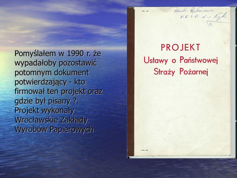 Pomyślałem w 1990 r. że wypadałoby pozostawić potomnym dokument potwierdzający - kto firmował ten projekt oraz gdzie był pisany ?. Projekt wykonały Wr