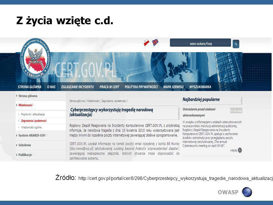 OWASP Z życia wzięte c.d. Źródło: http://cert.gov.pl/portal/cer/8/298/Cyberprzestepcy_wykorzystuja_tragedie_narodowa_aktualizacja.html