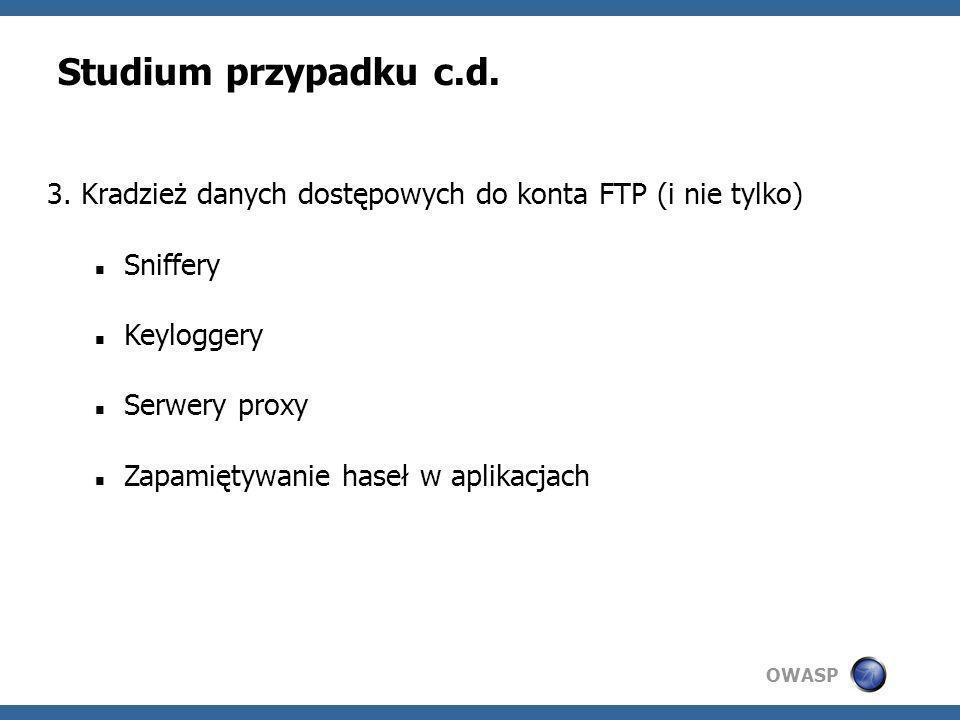 OWASP Studium przypadku c.d. 3. Kradzież danych dostępowych do konta FTP (i nie tylko) Sniffery Keyloggery Serwery proxy Zapamiętywanie haseł w aplika