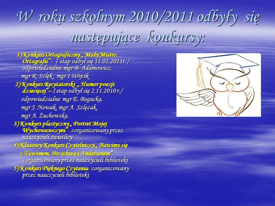 W roku szkolnym 2010/2011 odbyły się następujące konkursy: 1) Konkurs Ortograficzny Mały Mistrz Ortografii - I etap odbył się 11.01.2011r. / odpowiedz
