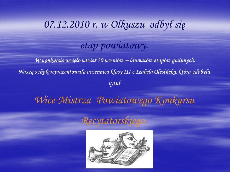 07.12.2010 r. w Olkuszu odbył się etap powiatowy. W konkursie wzięło udział 20 uczniów – laureatów etapów gminnych. Naszą szkołę reprezentowała uczenn
