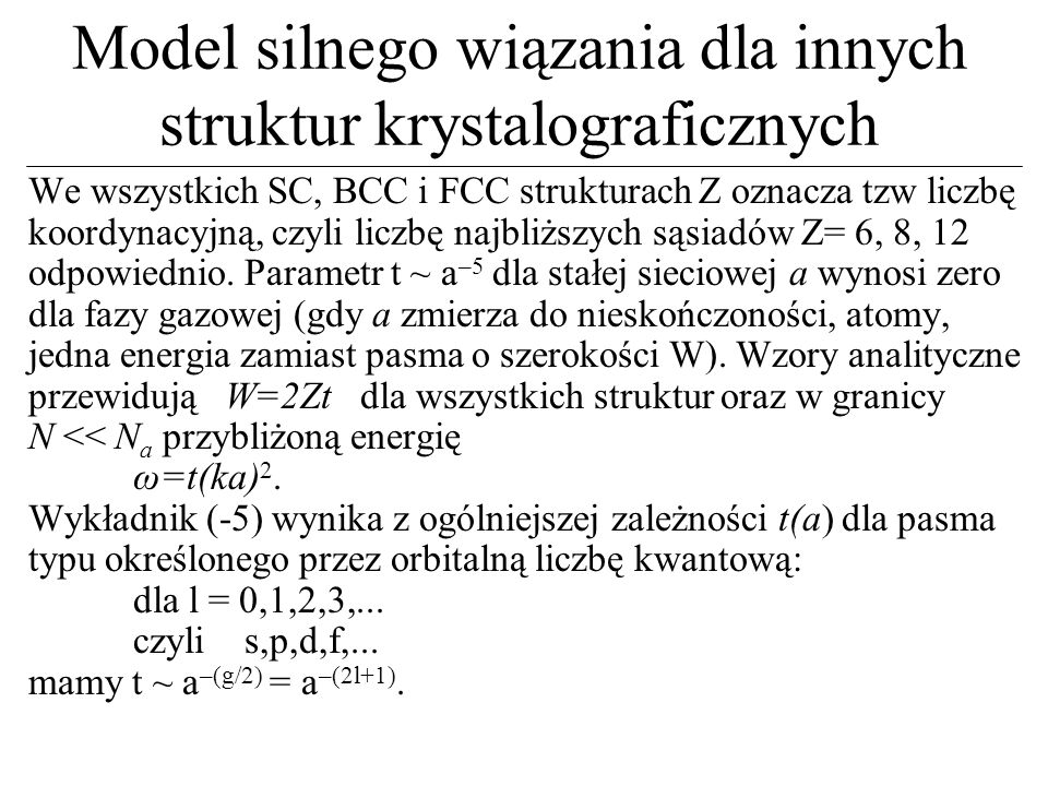 Model silnego wiązania dla innych struktur krystalograficznych We wszystkich SC, BCC i FCC strukturach Z oznacza tzw liczbę koordynacyjną, czyli liczb